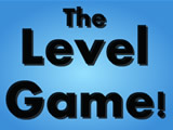 The Level Game!